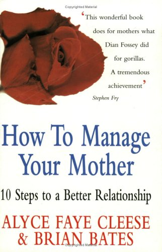 9781900512855: How to Manage Your Mother: 10 Steps to a Better Relationship