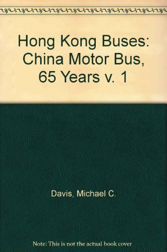 Hong Kong Buses: China Motor Bus, 65 Years v. 1 (1900515105) by Michael C. Davis