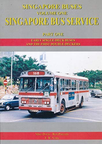 Singapore Bus Service Part One. Early Single-Deck Buses and the First Double-Deckers (9781900515757) by Davis, Mike; Phillips, Ron; York, F W