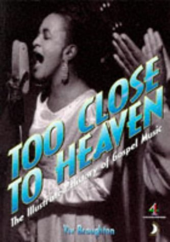 9781900516006: Too Close to Heaven: Illustrated History of Gospel Music (A Channel Four book)