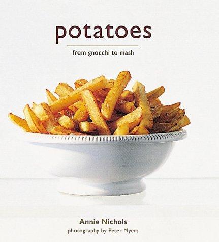 Potatoes: From Gnocchi to Mash: Annie Nichols