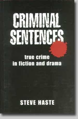 Criminal Sentences: True Crime in Fiction and Drama: Steve Haste