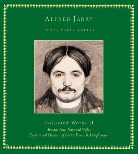 Three Early Novels: Collected Works II: Absolute Love, Days and Nights, Exploits and Opinions of Doctor Faustroll, Pat (Vol II) (1900565366) by Alfred Jarry