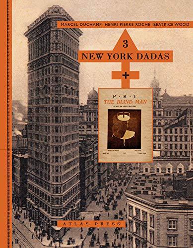 Three New York Dadas and The Blind Man: Marcel Duchamp, Henri-Pierre Roché, Beatrice Wood: ...