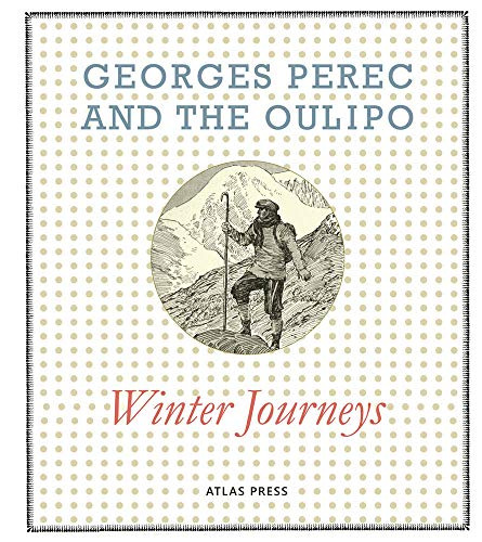 Georges Perec and the Oulipo: Winter Journeys (Atlas Anti-Classics): Perec, Georges; Audin, Mich�le...