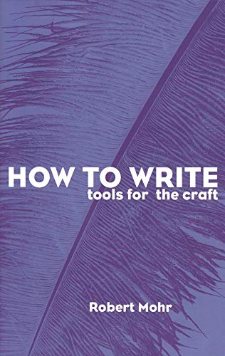How to Write: Tools for the Craft: Mohr, Robert A.