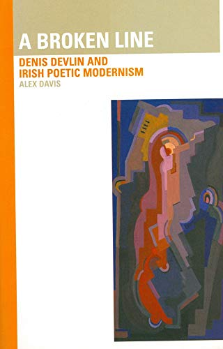A Broken Line: Denis Devlin and Irish Poetic Modernism: Alex Davis