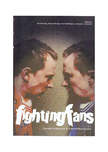 9781900621731: Fighting Fans: Football Hooliganism As a World Phenomenon