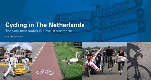 9781900623193: Cycling in the Netherlands: The Very Best Routes in a Cyclist's Paradise. Eric Van Der Horst