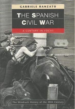 The Spanish Civil War: A Century in Focus (Windrush History of the 20th Century) (1900624311) by Gabriele Ranzato