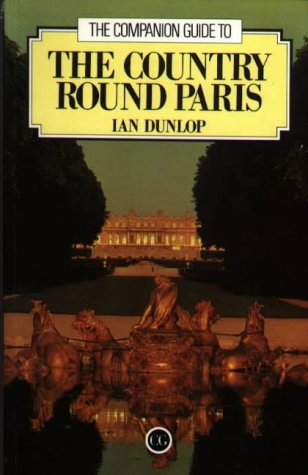The Companion Guide to the Country round Paris (Companion Guides): Dunlop, Ian