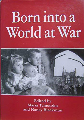Born Into a World at War: Tymoczko, Maria and Nancy Blackmun, editors