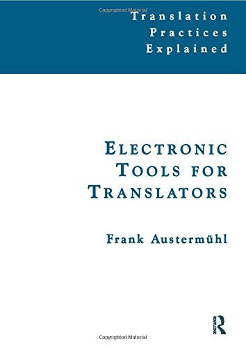 9781900650342: Electronic Tools for Translators (Translation Practices Explained)