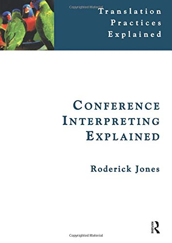 Conference Interpreting Explained: Jones, Roderick