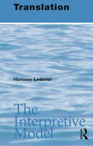 Translation: The Interpretive Model: Lederer,Marianne