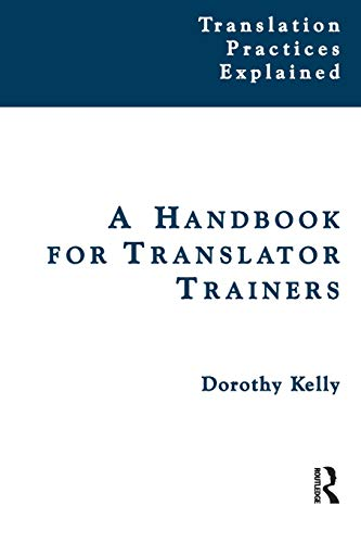 9781900650816: A Handbook for Translator Trainers (Translation Practices Explained)