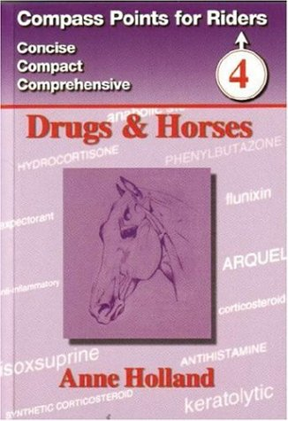 Drugs and Horses (Compass Points for Riders): Holland, Anne