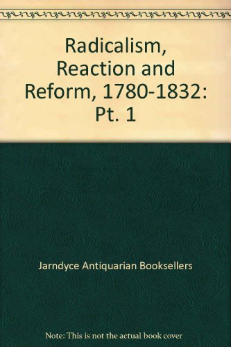 Radicalism, Reaction and Reform, 1780-1832: Pt. 1: Jarndyce Antiquarian Booksellers