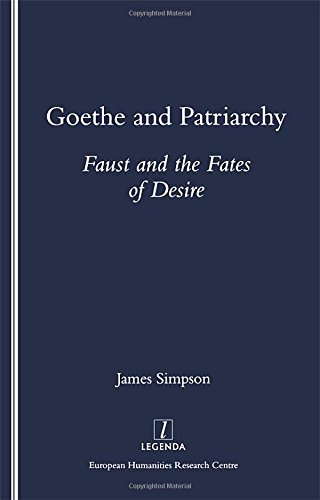9781900755047: Goethe and Patriarchy: Faust and the Fates of Desire (Legenda)