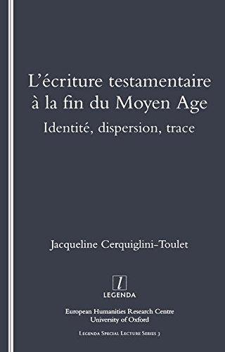 9781900755283: L'Ecriture Testamentaire a la fin du Moyen Age: Identite, Dispersion, Trace (Legenda Special Lecture)