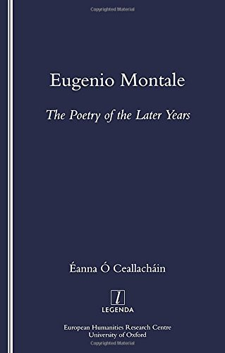 Eugenio Montale: The Poetry of the Later Years: Eanna O Ceallachain