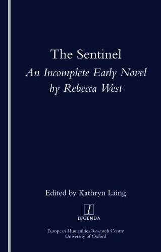 The Sentinel : An incomplete early novel by Rebecca West: Laing, Kathryn