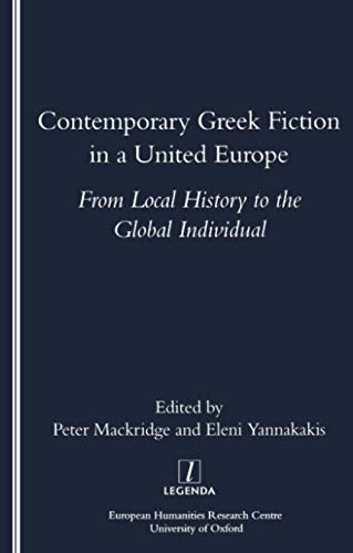Contemporary Greek Fiction in a United Europe: From Local History to the Global Individual (Legenda...