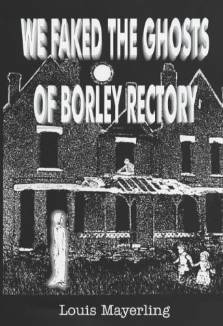 We Faked the Ghosts of Borley Rectory.: Louis Mayerling.