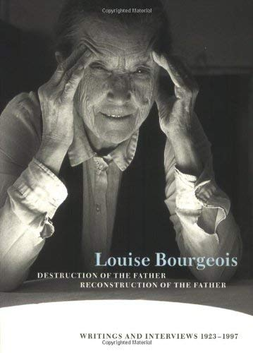 9781900828079: Louise Bourgeois: Destruction of the Father/Reconstruction of the Father: Writings and Interviews 1923 - 1997