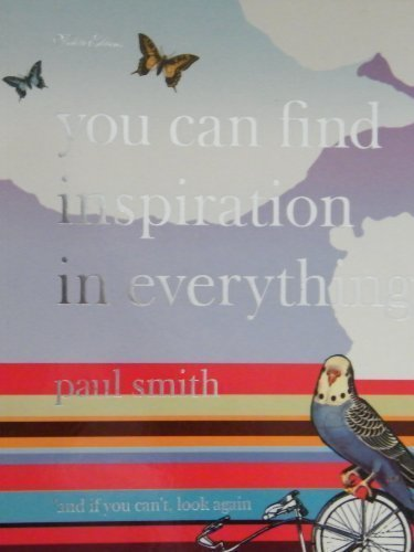 9781900828246: Paul Smith: You Can Find Inspiration in Everything*: (*and if you can't, look again)