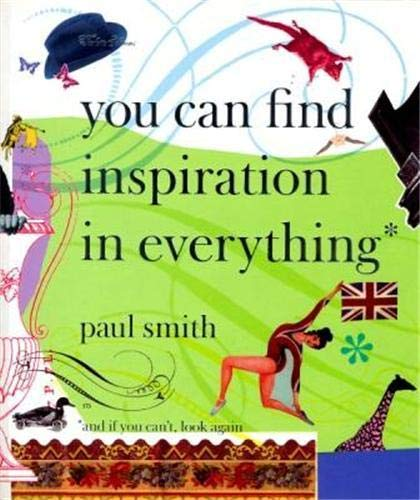 9781900828291: Paul Smith: You Can Find Inspiration in Everything*: *And if You Can't, Look Again