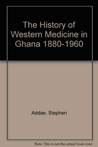 9781900838047: The History of Western Medicine in Ghana 1880-1960