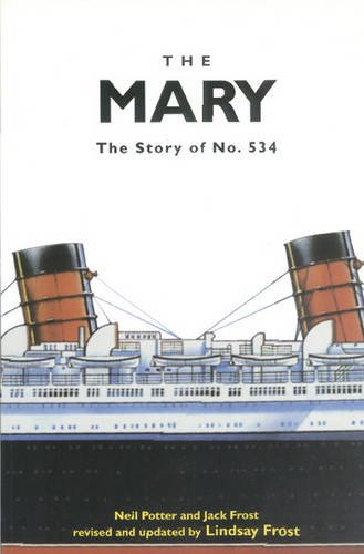The Mary: The Story of No. 534 - Building RMS Queen Mary (9781900867023) by Neil Potter; Jack Frost