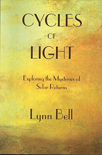 Cycles of Light: Exploring the Mysteries of Solar Returns: Lynn Bell