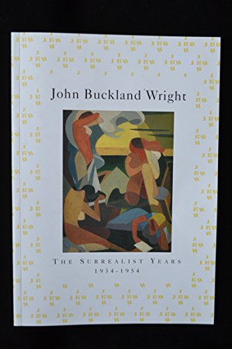 John Buckland Wright (1897 1954): The Surrealist Years 1934 1954; Paintings, Drawings And Engravings (1900883139) by Buckland Wright, John