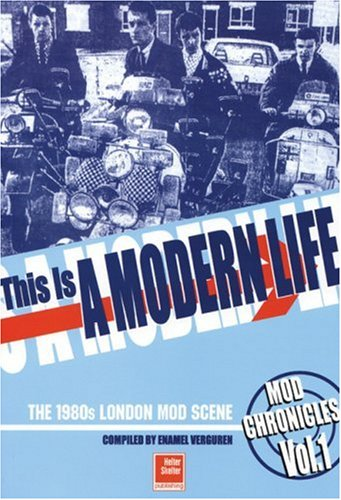 This Is A Modern Life: The 1980s London Mod Scene (Mod Chronicles): Helter Skelter Publishing