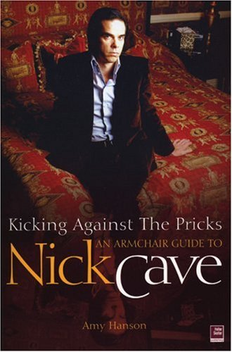 9781900924962: Kicking Against The Pricks: An Armchair Guide to Nick Cave