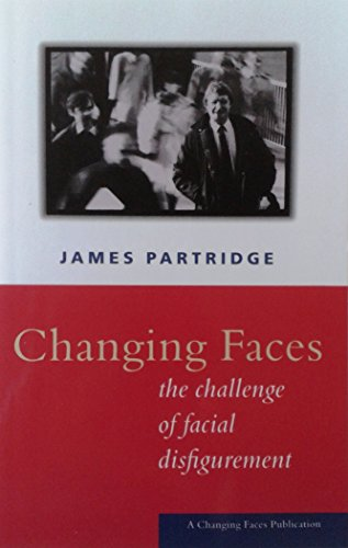 9781900928342: Changing Faces: The Challenge of Facial Disfigurement