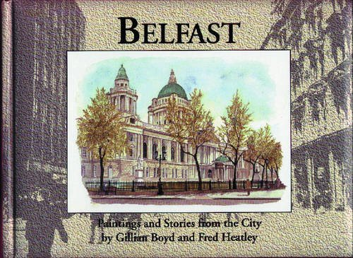 Belfast: Paintings and Stories from the City: Boyd, Gillian; Heatley, Fred