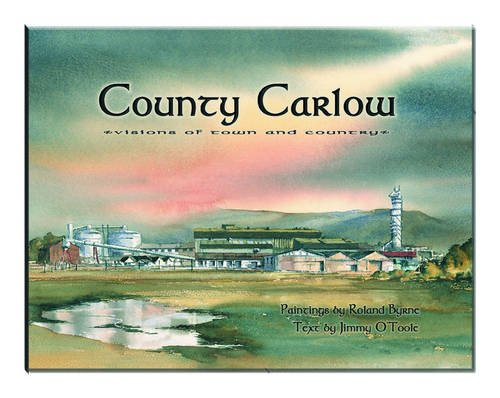 County Carlow: Visions of Town and Country: Roland Byrne and Jimmy O'Toole