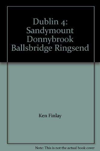 Dublin 4: Sandymount Donnybrook Ballsbridge Ringsend: Ken Finlay