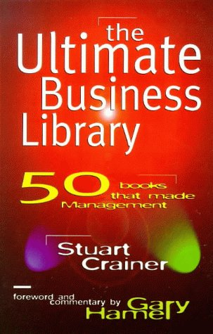 The Ultimate Business Library: 50 Books That Made Management (Ultimates): Crainer, Stuart, Hamel, ...