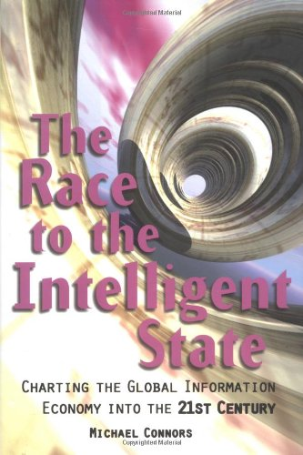The Race to the Intelligent State: Charting the Global Information Economy into the 21st Century: ...