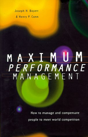 Maximum Performance Management: How to Compensate People: Boyett, Joseph H.,
