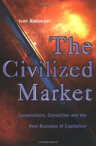 9781900961127: The Civilized Market: Corporations, Conviction and the Real Business of Capitalism