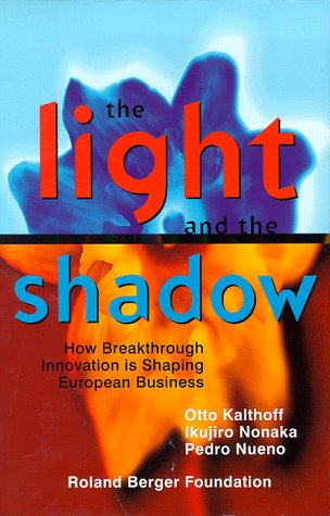 The Light and the Shadow: How Breakthrough Innovation is Shaping European Business: Otto Kalthoff