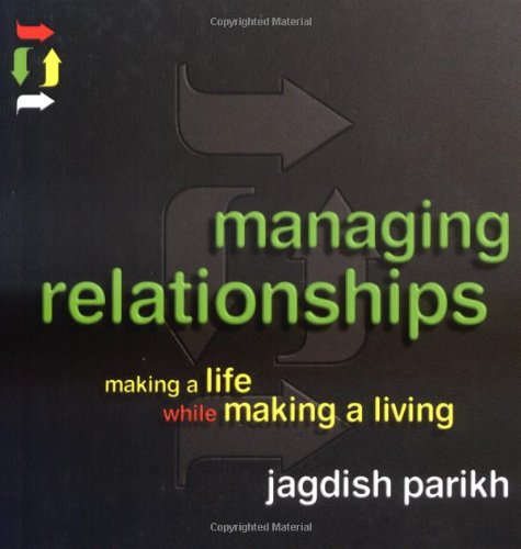 Managing Relationships: Making a Life While Making a Living: How to Make a Life While Making a ...