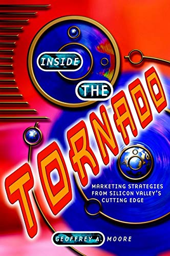 9781900961585: Inside the Tornado: Marketing strategies from Silicon Valley's cutting edge