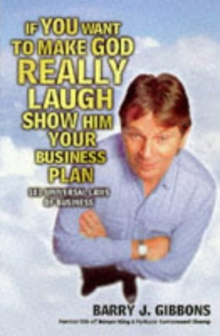 9781900961974: If You Want to Make God Really Laugh Show Him Your Business Plan: 101 Universal Laws of Business
