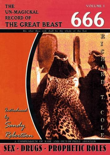 The Un-Magickal Record of The Great Beast: COLE, Richard T.,